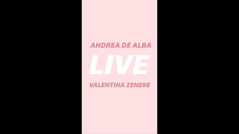 LIVE CON VALENTINA ZENERE ANDREA DE ALBA