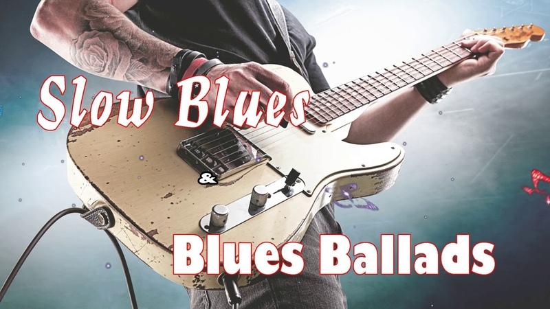 Slow Blues Music Blues Ballads Music Best Slow Blues All Time