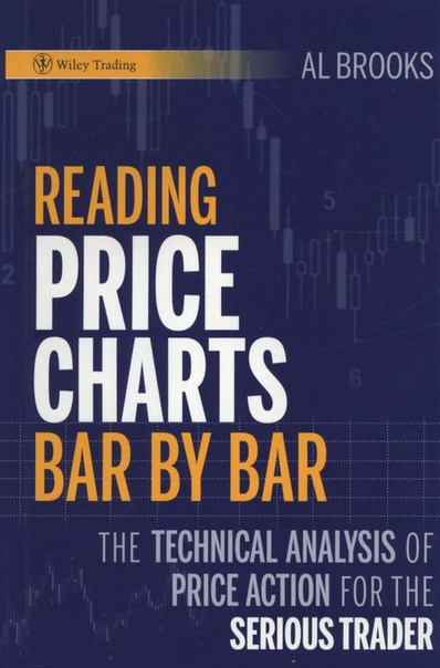 Reading Price Charts Bar by Bar The Technical Analysis of Price Action for the Serious Trader by Al Brooks