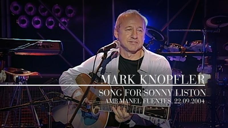 Mark Knopfler Song For Sonny Liston Manel Fuentes 22 09 2004