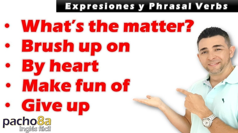 What's the matter give up by heart make fun of brush up on Phrasal Verbs