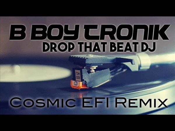B Boy Tronik Drop That Beat DJ Cosmic EFI Remix
