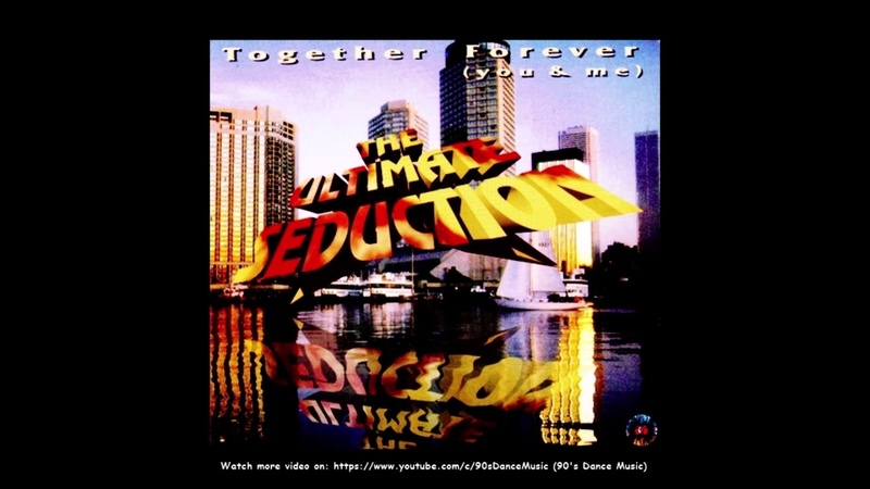 The Ultimate Seduction - Together Forever (You Me) (Radio Mix) (90s Dance Music) ✅