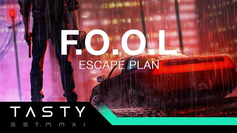 F.O.O.L - Escape Plan [Tasty Release]
