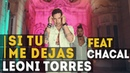 Leoni Torres - Si tu me dejas (feat. Chacal)