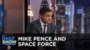 Mike Pence and Space Force Between the Scenes The Daily Show