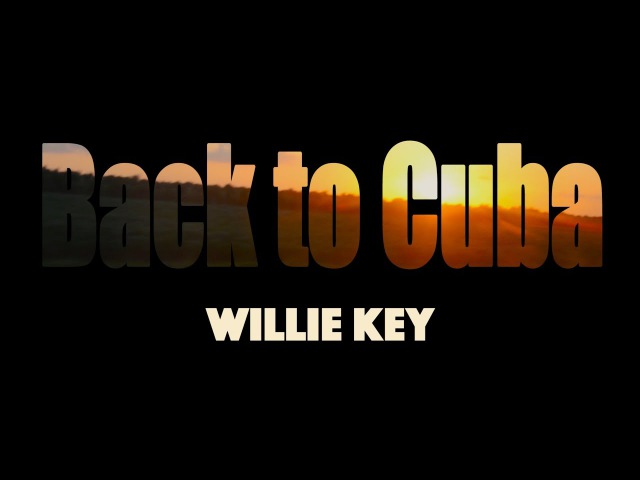 Willie Key - Back to Cuba (feat. Hansely Poinen)