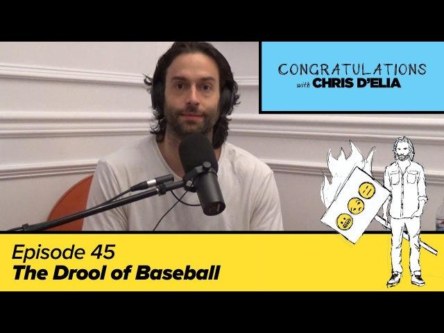 Congratulations Podcast w/ Chris D'Elia | EP45 - The Drool Of Baseball