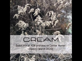 Cream - Guest Mix at ADN postway on Center Waves - Spain - March 2020