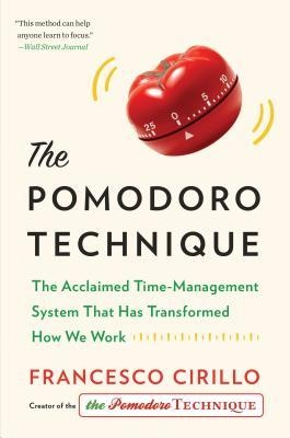 The Pomodoro Technique The Acclaimed Time-Management System That Has Transformed How We Work by Francesco Cirillo