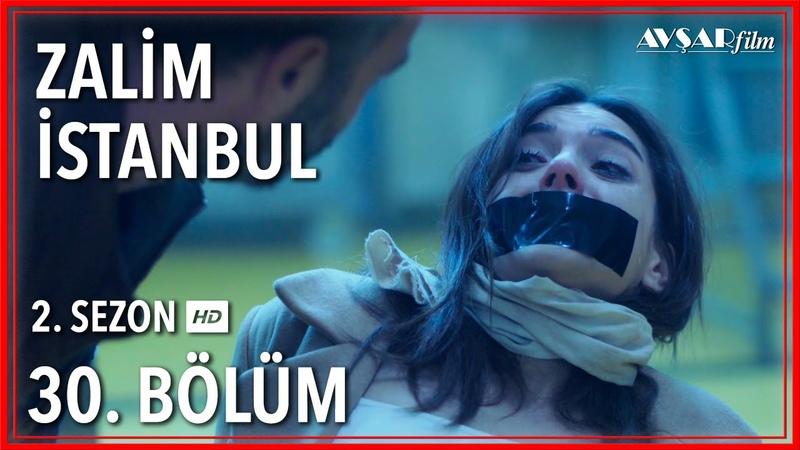 Zalim İstanbul 30. Bölüm (Tek Parça)