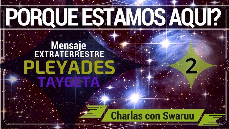 Mensaje Extraterrestre de Taygeta (Pleyades): Porque Estamos Aqui Ahora? (2)